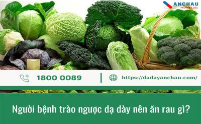 TOP 13 loại rau củ người bệnh trào ngược dạ dày nên ăn & Lưu ý
